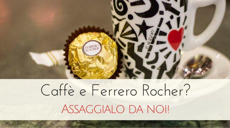 Ferrero Rocher e Caffè Portofino: il matrimonio che dura una vita