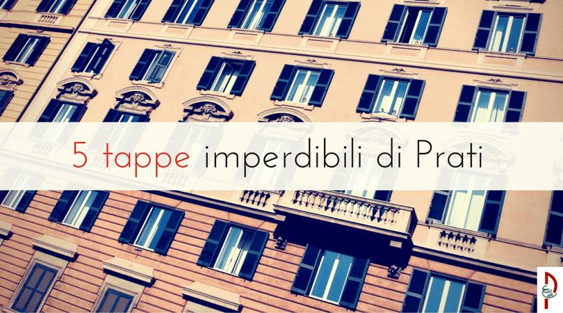 Roma Prati: 5 tappe per scoprire il quartiere!